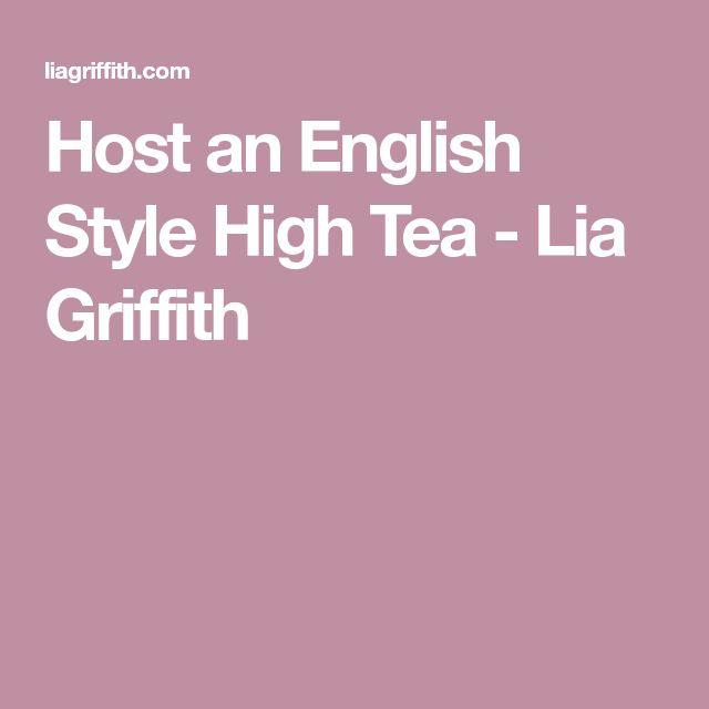 Host an English Style High Tea - Lia Griffith