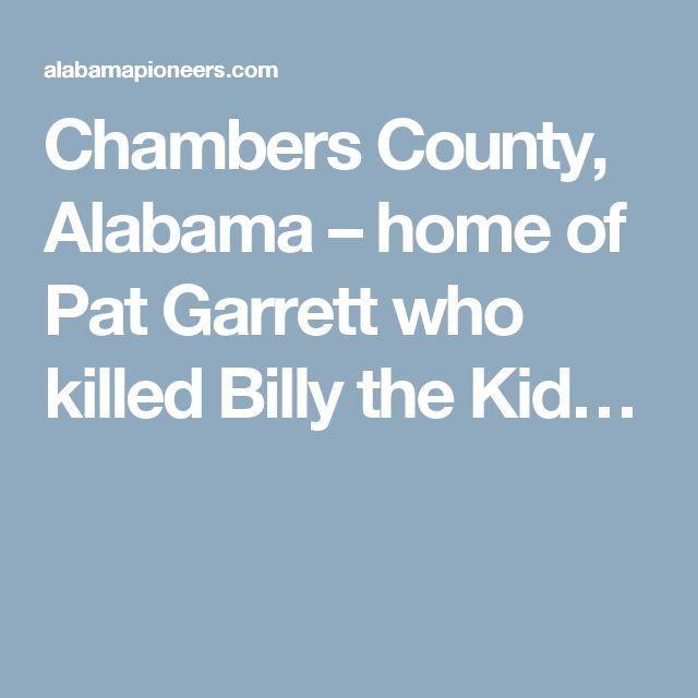 Chambers County, Alabama – home of Pat Garrett who killed Billy the Kid…