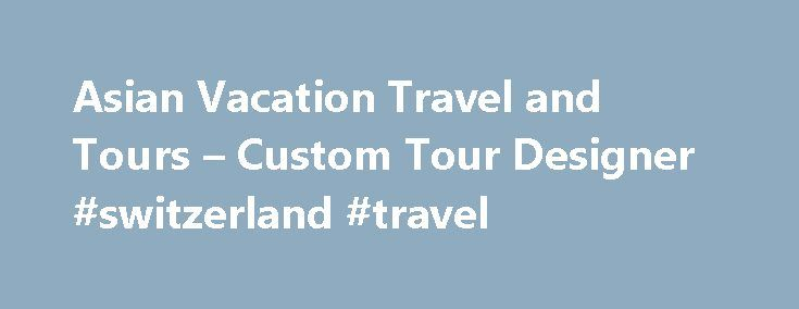 Asian Vacation Travel and Tours – Custom Tour Designer #switzerland #travel http://travel.remmont.com/asian-vacation-travel-and-tours-custom-tour-designer-switzerland-travel/  #asian travel # Welcome to Asian Vacation Travel & Tour Asian Vacation Travel & Tour is a fully fledged Tours and travel company that specializes in custom made tours and beach holidays throughout Burma and Asia at large. We are a family owned company and pride ourselves as one of the leading LUXURY tour operator…