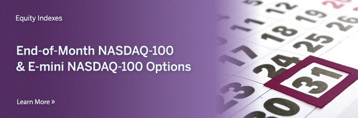 Learn more about the end-of-month NASDAQ-100 and e-mini NASDAQ-100 options.