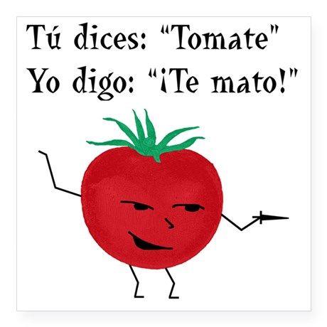 Lol You say tomato  I say I'll kill you