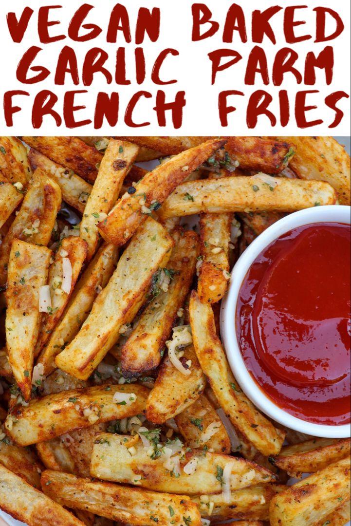 Baked Garlic Parmesan French Fries Recipe In 2020 Vegan Dinner Recipes Veggie Delight Food