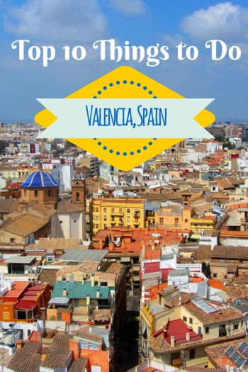 Going on vacation in Valencia, Spain? Read on about the top 10 things do in this beautiful Mediterranean city, according to someone who used to live there!
