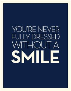 Never forget to look in the mirror before you go wherever you're going and put on a huge smile! It makes all the difference =)