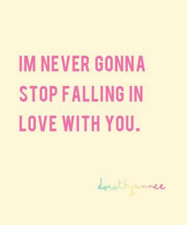 """""""I'm never gonna stop falling in love with you."""""""