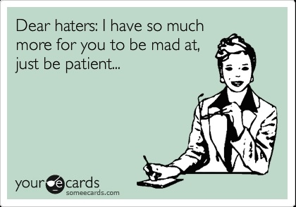 :)Gonna Hate, Post Cards, Coming Wait, Haters Gonna, Ecards 3, So True, Funny Stuff, So Funny, Rollins They Hatin