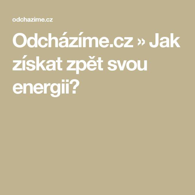 Odcházíme.cz » Jak získat zpět svou energii?