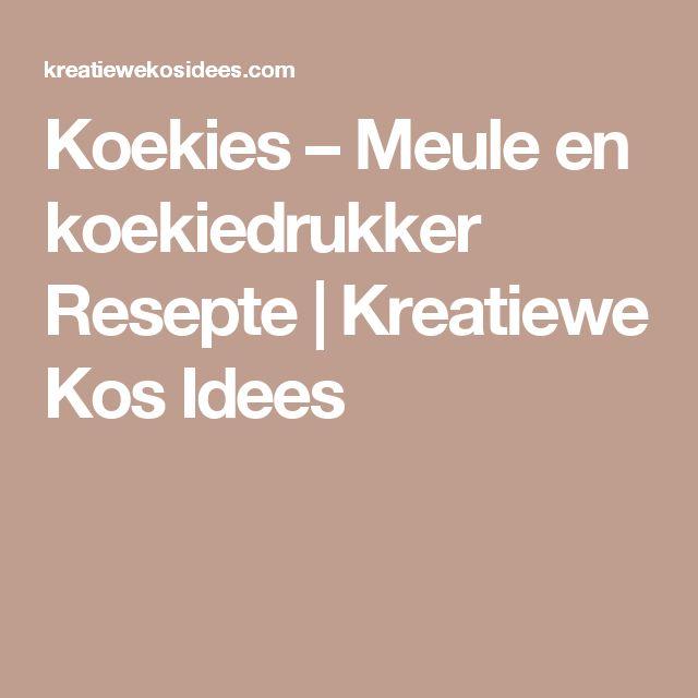 Koekies – Meule en koekiedrukker Resepte | Kreatiewe Kos Idees