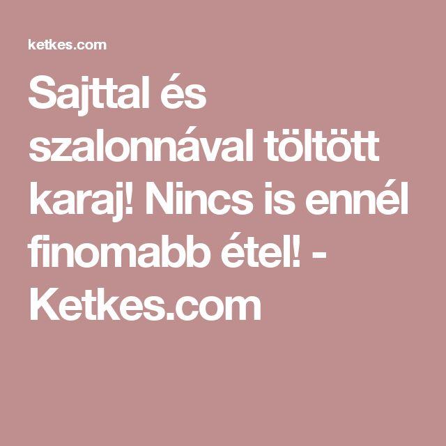 Sajttal és szalonnával töltött karaj! Nincs is ennél finomabb étel! - Ketkes.com