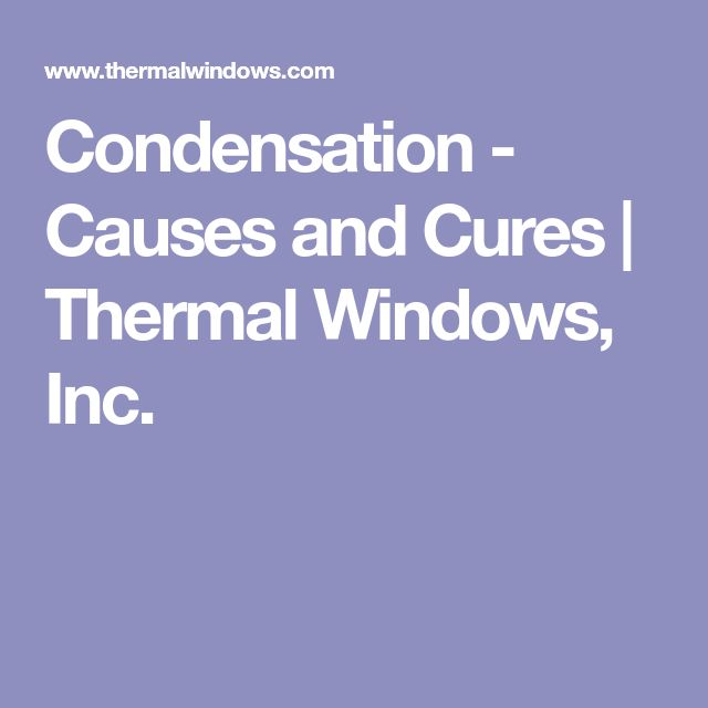 Condensation - Causes and Cures | Thermal Windows, Inc.