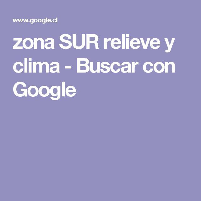 zona SUR relieve y clima - Buscar con Google