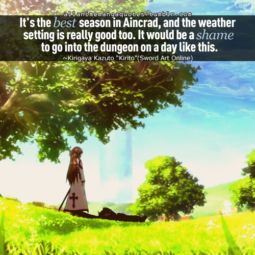 Sword Art Online - I feel like this every day the weather is nice.