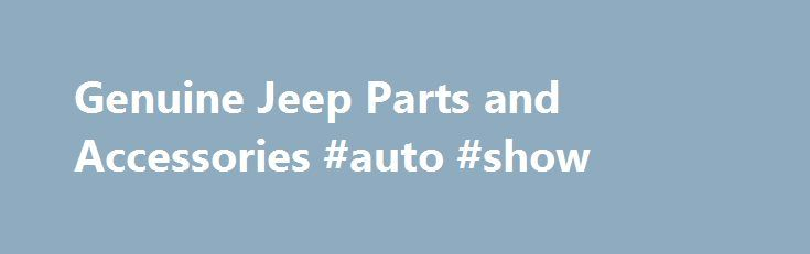 Genuine Jeep Parts and Accessories #auto #show http://auto.remmont.com/genuine-jeep-parts-and-accessories-auto-show/  #lee auto parts # 2007-2016 Jeep Wrangler Whether your Jeep is a 1997 Wrangler or a brand new Grand Cherokee, LeeParts.com has the accessories and parts you need for top performance and a personalized ride. Looking for Mopar accessories? We've got interior accessories like floor mats, trim appliques and seat covers. Want to update your [...]Read More...The post Genuine Jeep…