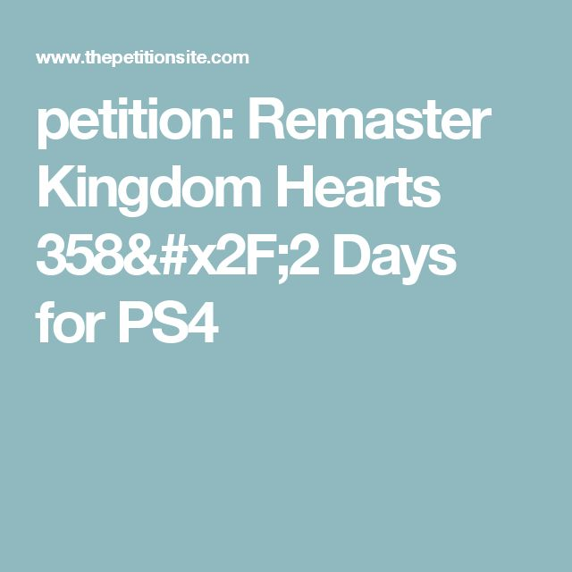 petition: Remaster Kingdom Hearts 358/2 Days for PS4