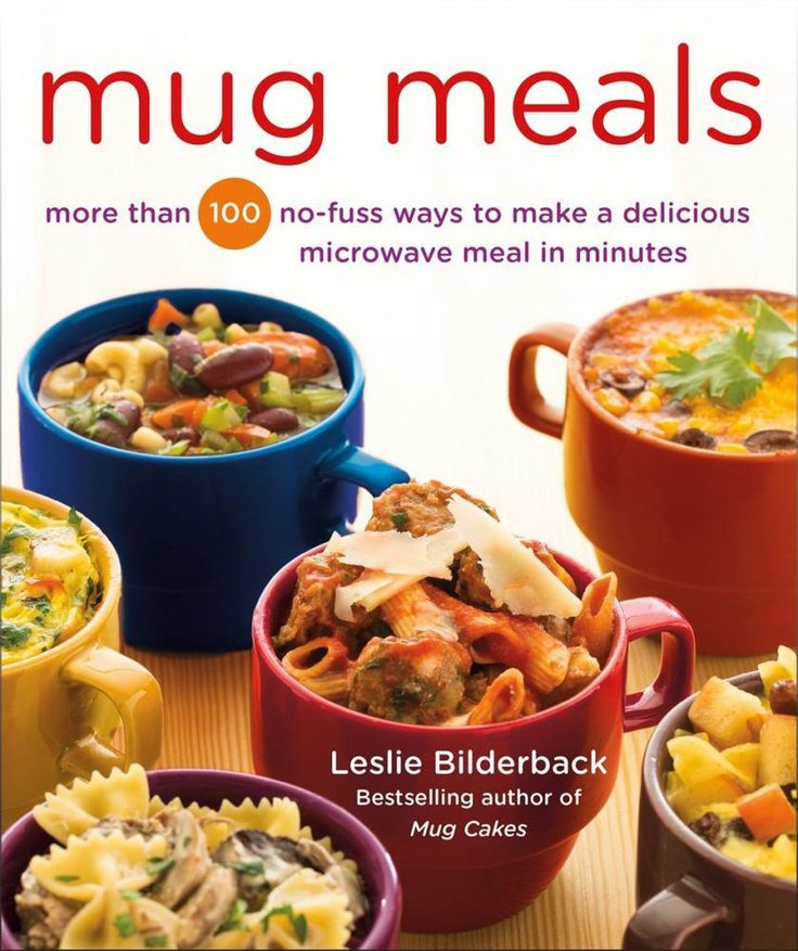 Mug Meals: More Than 100 No-Fuss Ways to Make a Delicious Mi