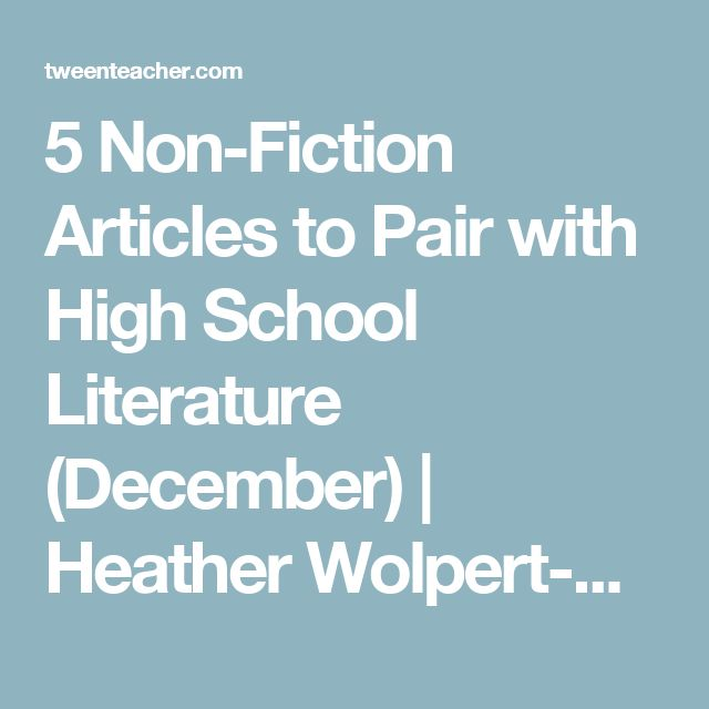 5 Non-Fiction Articles to Pair with High School Literature (December) | Heather Wolpert-Gawron