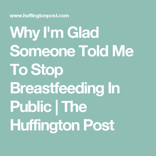 Why I'm Glad Someone Told Me To Stop Breastfeeding In Public | The Huffington Post