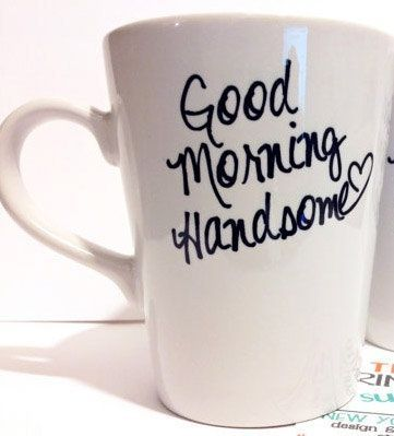 Gift idea for your husband or boyfriend: Good Morning Handsome latte mug,  $18.00, from theprintedsurface on Etsy. Best of Pinterest   handsome guys picture morning handsome mug