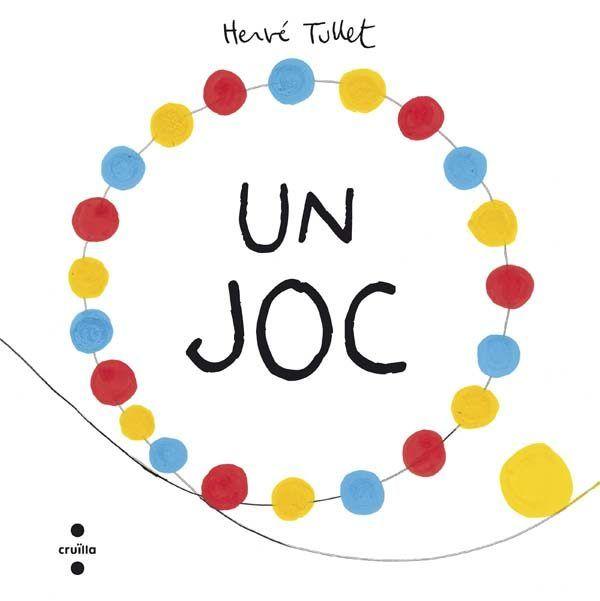 JUNY-2017. Hervé Tullet. Un joc. Ficció (0-5 anys) BEBETECA. Llibre recomanat.