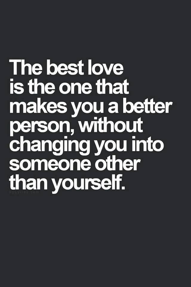The Best Love Is The One That Makes You A Better Person Without