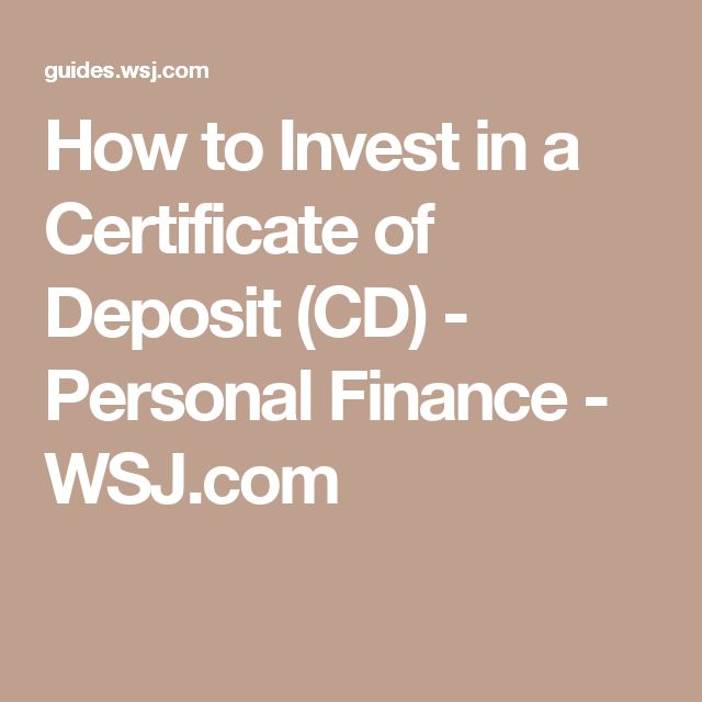 How to Invest in a Certificate of Deposit (CD) - Personal Finance - WSJ.com