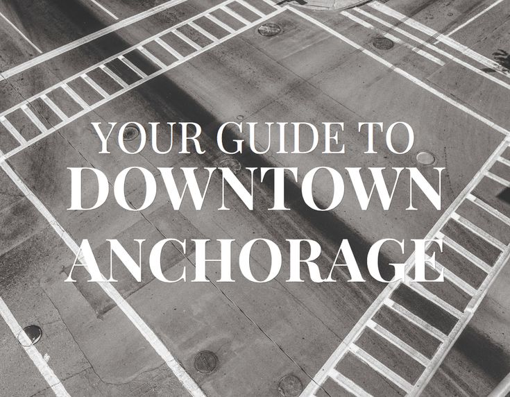 Your Guide to Downtown Anchorage Alaska