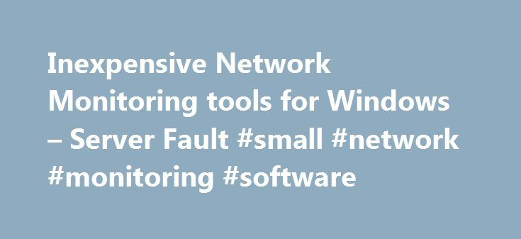Inexpensive Network Monitoring tools for Windows – Server Fault #small #network #monitoring #software http://anchorage.remmont.com/inexpensive-network-monitoring-tools-for-windows-server-fault-small-network-monitoring-software/  # Personally, I've used IPMonitor (new user, can't Link yet) (It was it's own company, got bought by SolarWinds some time ago). I've also heard of Nagios (can't link yet) depending on what OS you use and how ninja you are with *nix and open source. IP Monitor is…