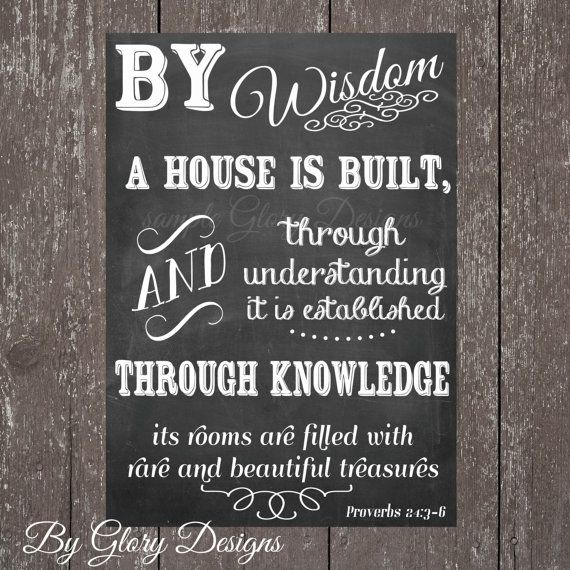 prov 24:3  By wisdom a house is built,     and through understanding it is established; 4 through knowledge its rooms are filled     with rare and beautiful treasures.
