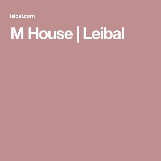 M House | Leibal