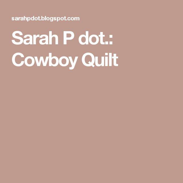 Sarah P dot.: Cowboy Quilt