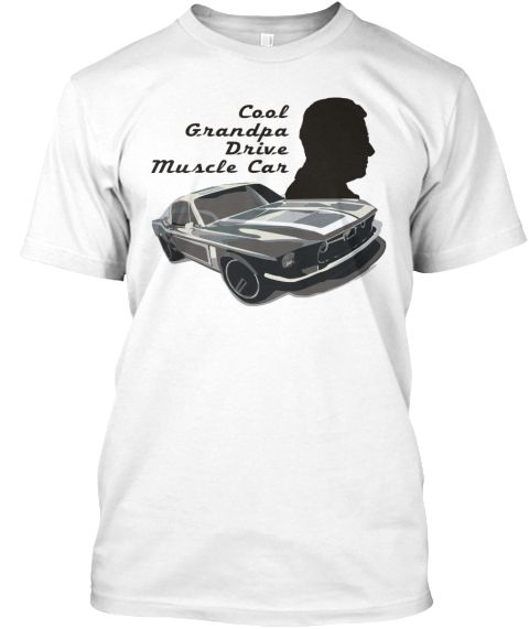 Cool Grandpa Drive Muscle Car White T-Shirt Front