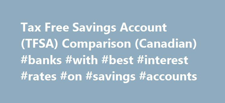 Tax Free Savings Account (TFSA) Comparison (Canadian) #banks #with #best #interest #rates #on #savings #accounts http://savings.remmont.com/tax-free-savings-account-tfsa-comparison-canadian-banks-with-best-interest-rates-on-savings-accounts/  Financial Calculators from Dinkytown.net Tax Free Savings Account (TFSA) Comparison (Canadian) How taxes are applied...