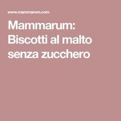 Mammarum: Biscotti al malto senza zucchero