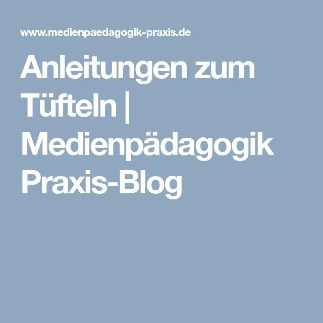 Anleitungen zum Tüfteln | Medienpädagogik Praxis-Blog