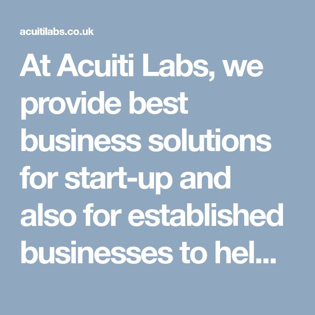 At Acuiti Labs, we provide best business solutions for start-up and also for established businesses to help them grow faster. Find out more >> http://acuitilabs.co.uk/startup_corner/