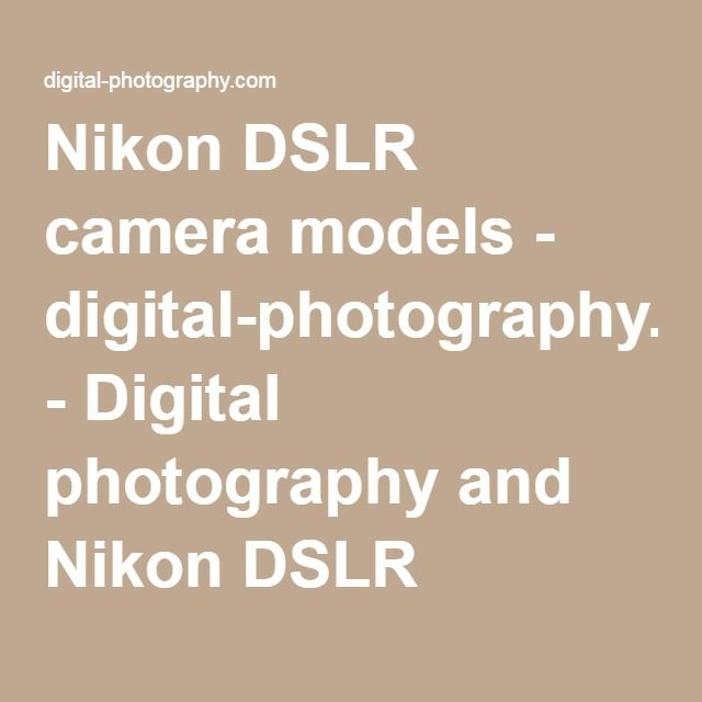 Nikon DSLR camera models - digital-photography.com - Digital photography and Nikon DSLR cameras. More focused.
