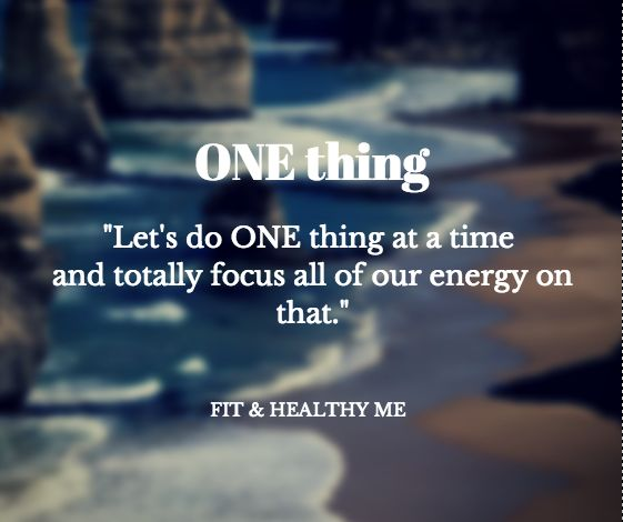 Do One thing and focus on that!