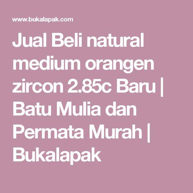 Jual Beli natural medium orangen zircon 2.85c Baru | Batu Mulia dan Permata Murah | Bukalapak