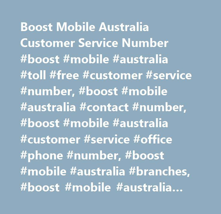 Boost Mobile Australia Customer Service Number #boost #mobile #australia #toll #free #customer #service #number, #boost #mobile #australia #contact #number, #boost #mobile #australia #customer #service #office #phone #number, #boost #mobile #australia #branches, #boost #mobile #australia #toll #free #helpline #number, #boost #mobile #australia #phone #number, #boost #mobile #australia #24 #hours #customer #service #number #toll #free, #boost #mobile #australia #corporate #head #office…