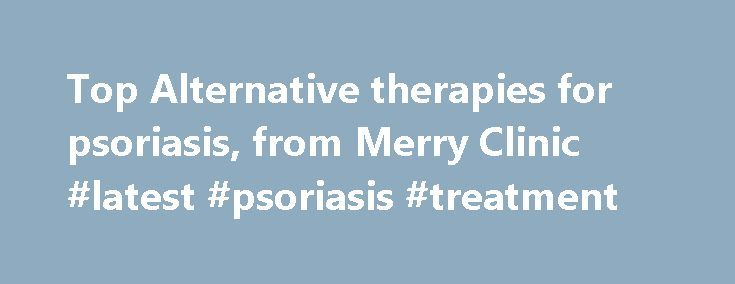 Top Alternative therapies for psoriasis, from Merry Clinic #latest #psoriasis #treatment http://singapore.nef2.com/top-alternative-therapies-for-psoriasis-from-merry-clinic-latest-psoriasis-treatment/  # Herbal Psoriasis Treatment Our Approach to deal with Psoriasis Skin inflammation is a sign that toxins are inside your body. It appears externally because your skin is the largest and only visible organ. In the case of serious skin problems, external treatment with a cream is not sufficient…