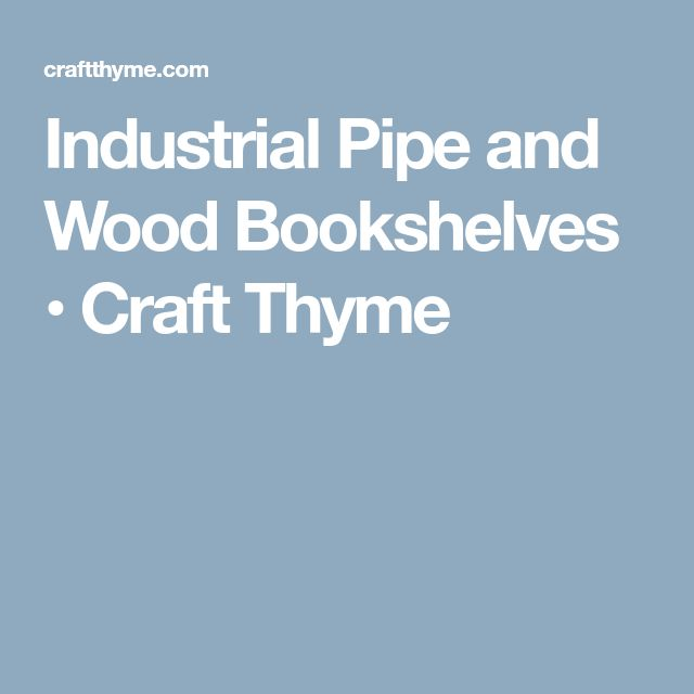 Industrial Pipe and Wood Bookshelves • Craft Thyme