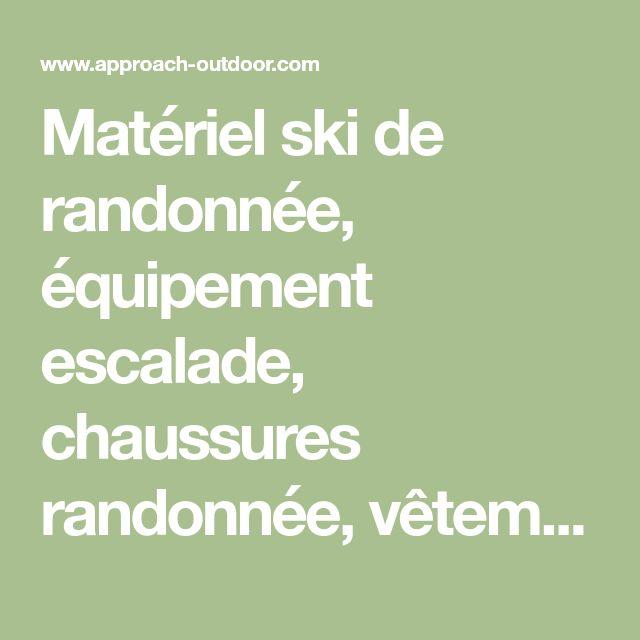 Matériel ski de randonnée, équipement escalade, chaussures randonnée, vêtement randonnée - APPROACH OUTDOOR