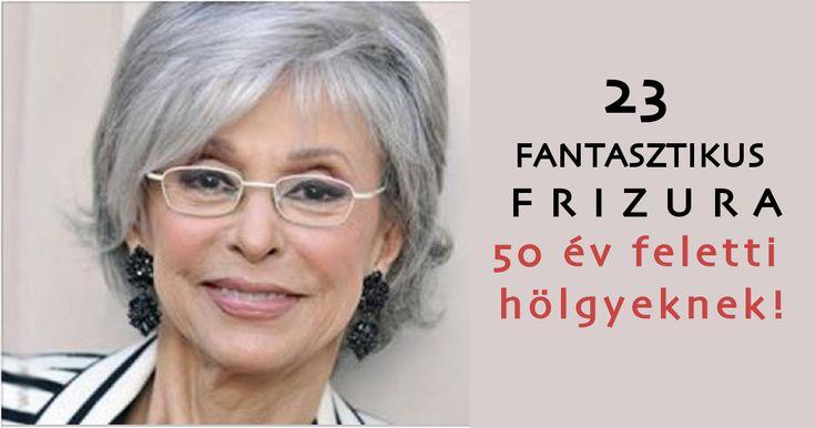 Frizurák 50 év feletti hölgyeknek, amelyek megfiatalítanak!