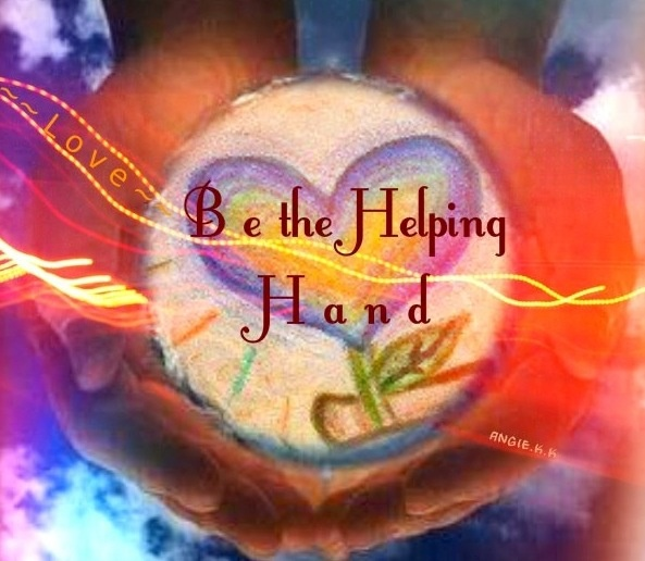 """Be the helping hand"" quote via ~~Love~~ at www.Facebook.com/LoveAngieKaranKrezos"