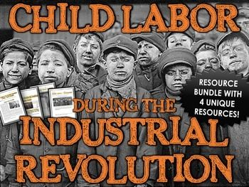 Industrial Revolution Child Labor Resource Bundle - This is a 30+ page bundle of 4 separate resources related to the Industrial Revolution and child labor during the period.