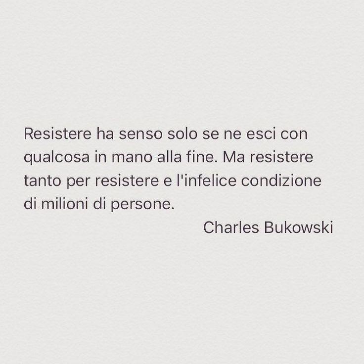 #bukowski #charlesbukowski #citazioni #resistere #vita #vincere by ilpiaceredellalettura Get much more Bukowski at www.BukowskiGivesMeLife.com