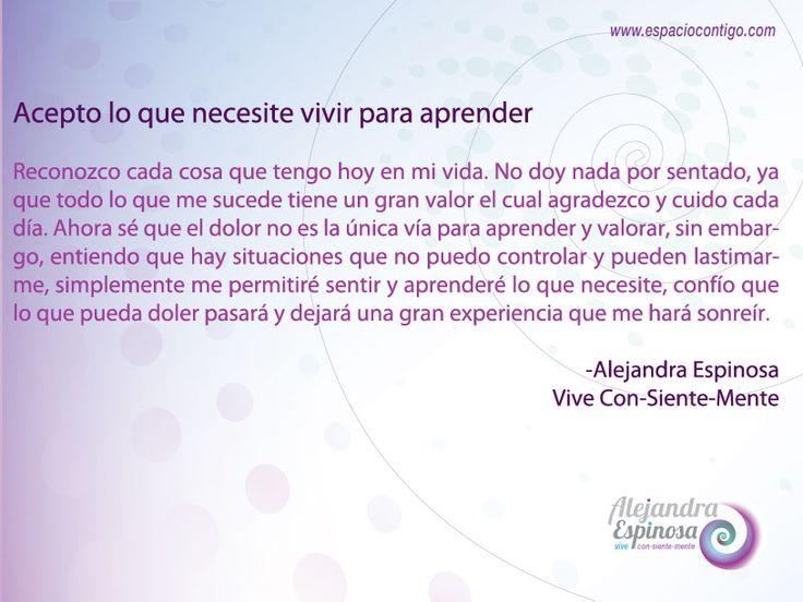 Acepto lo que necesite vivir para aprender #Vive #ConSienteMente www.espaciocontigo.com