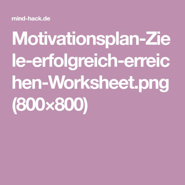 Motivationsplan-Ziele-erfolgreich-erreichen-Worksheet.png (800×800)
