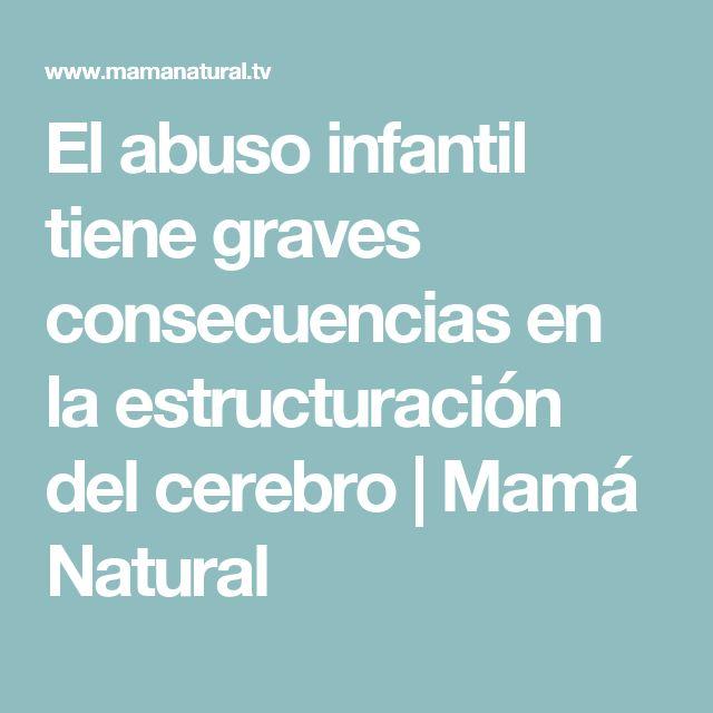 El abuso infantil tiene graves consecuencias en la estructuración del cerebro   Mamá Natural