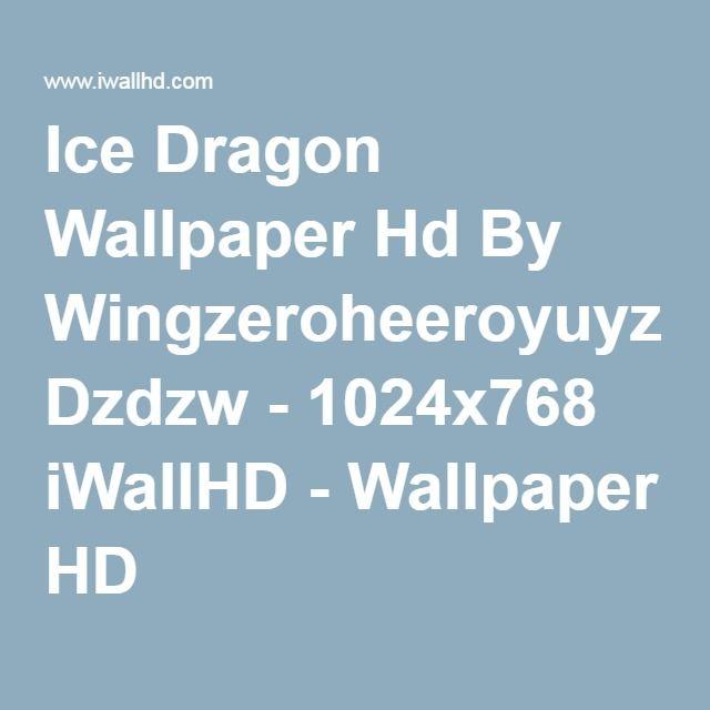 Ice Dragon Wallpaper Hd By Wingzeroheeroyuyz Dzdzw - 1024x768 iWallHD - Wallpaper HD
